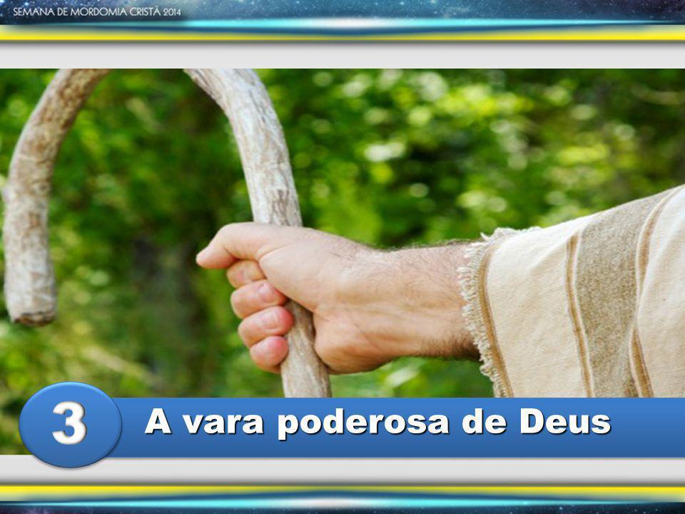 3 A vara poderosa de Deus