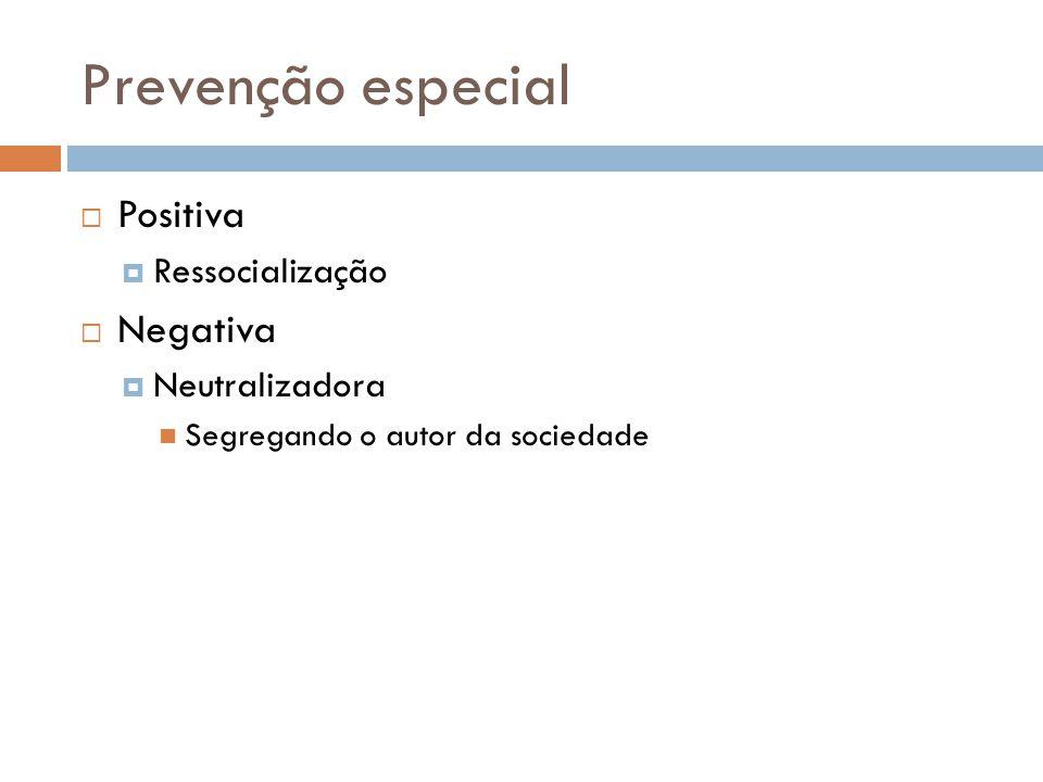 Prevenção especial Positiva Negativa Ressocialização Neutralizadora