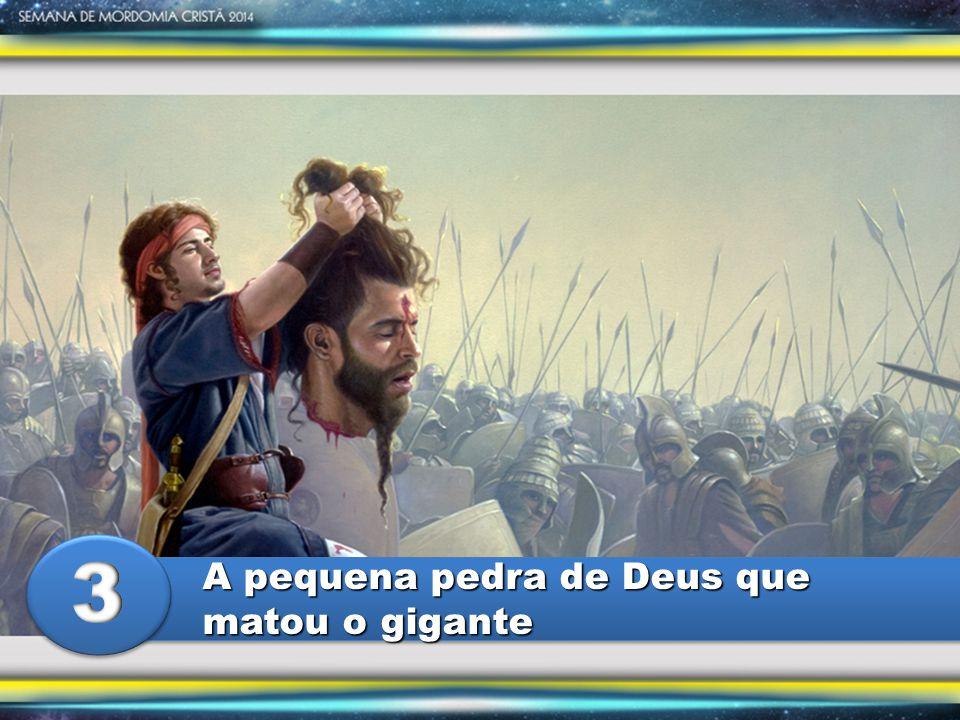 3 A pequena pedra de Deus que matou o gigante
