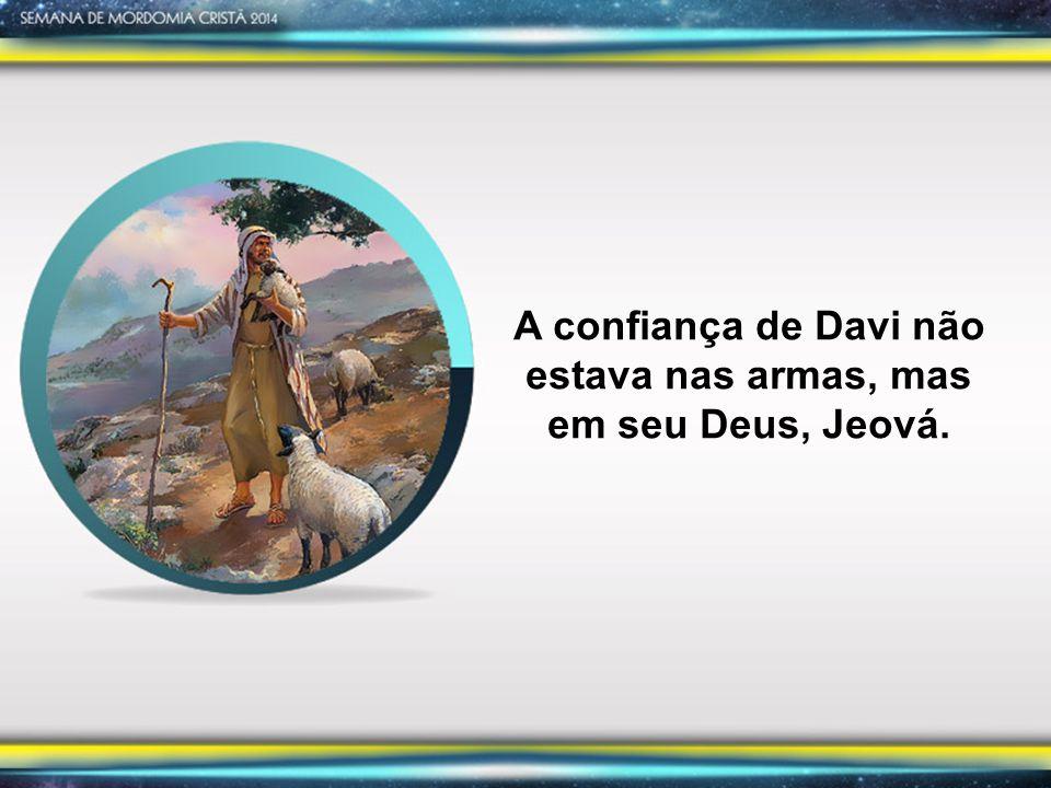 A confiança de Davi não estava nas armas, mas em seu Deus, Jeová.
