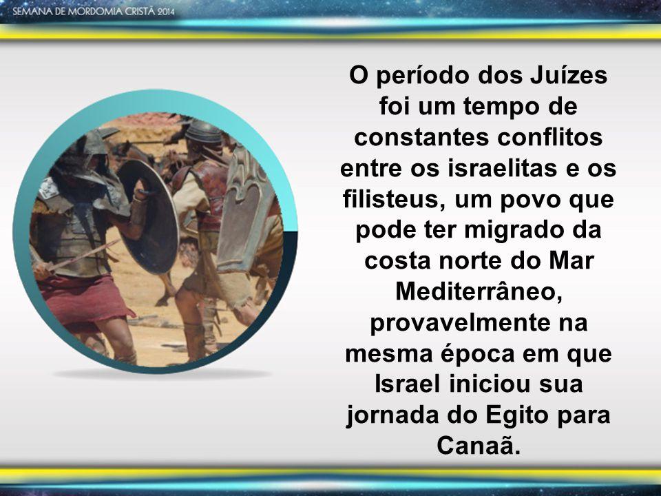 O período dos Juízes foi um tempo de constantes conflitos entre os israelitas e os filisteus, um povo que pode ter migrado da costa norte do Mar Mediterrâneo, provavelmente na mesma época em que Israel iniciou sua jornada do Egito para Canaã.