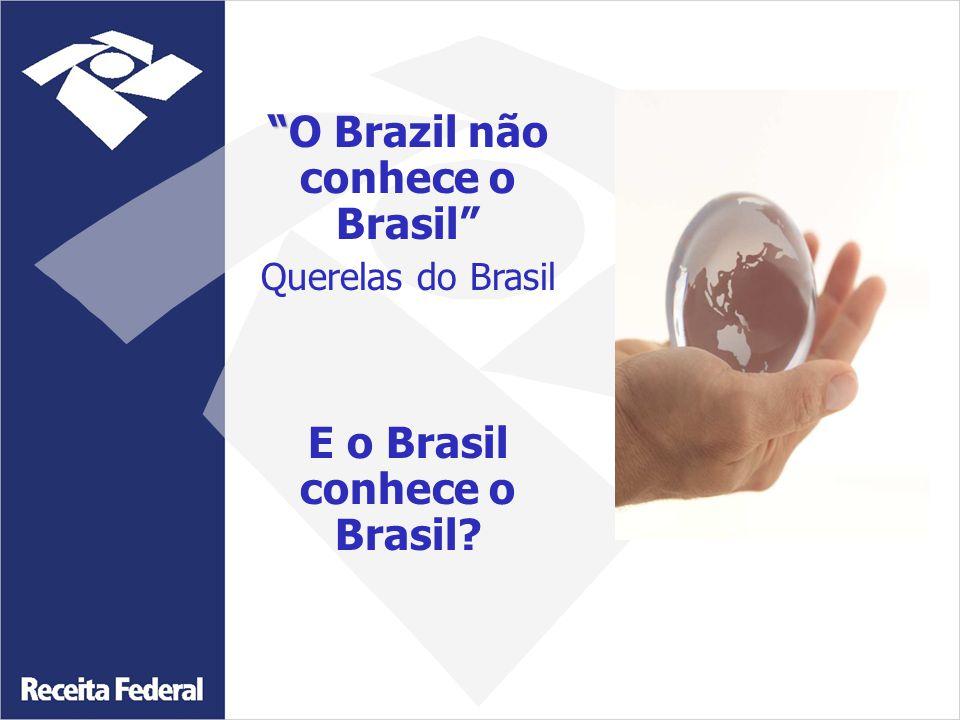 O Brazil não conhece o Brasil E o Brasil conhece o Brasil