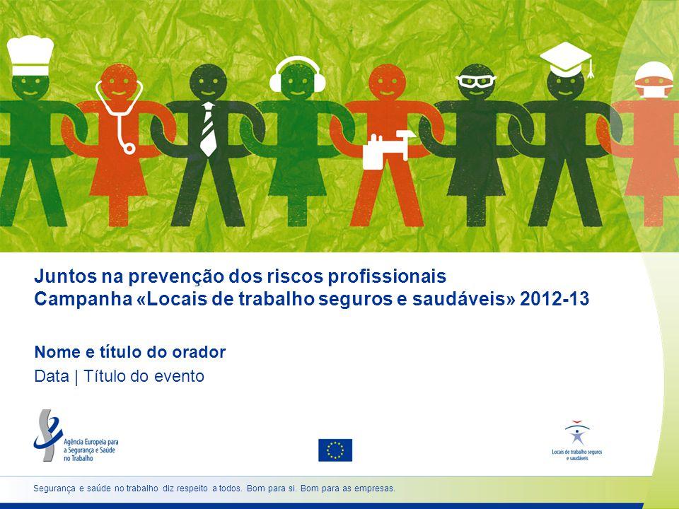 Juntos na prevenção dos riscos profissionais Campanha «Locais de trabalho seguros e saudáveis» 2012-13