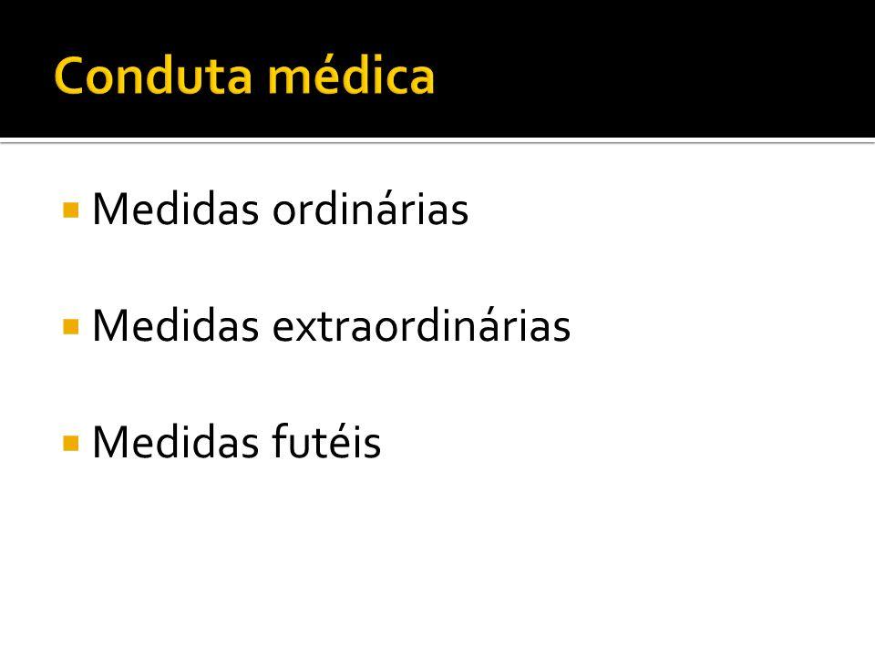 Conduta médica Medidas ordinárias Medidas extraordinárias