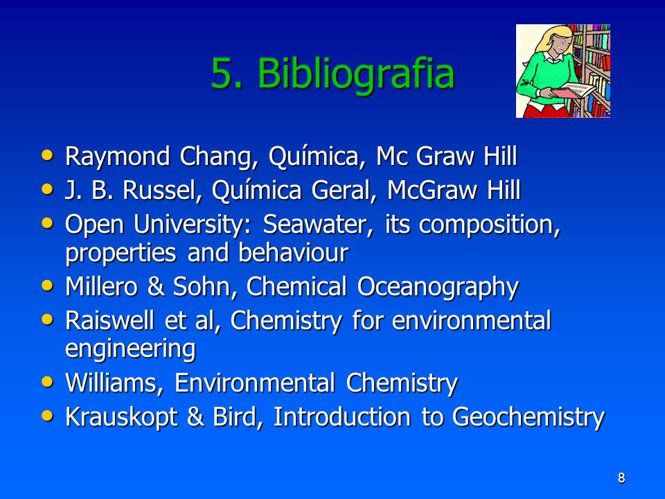 5. Bibliografia Raymond Chang, Química, Mc Graw Hill