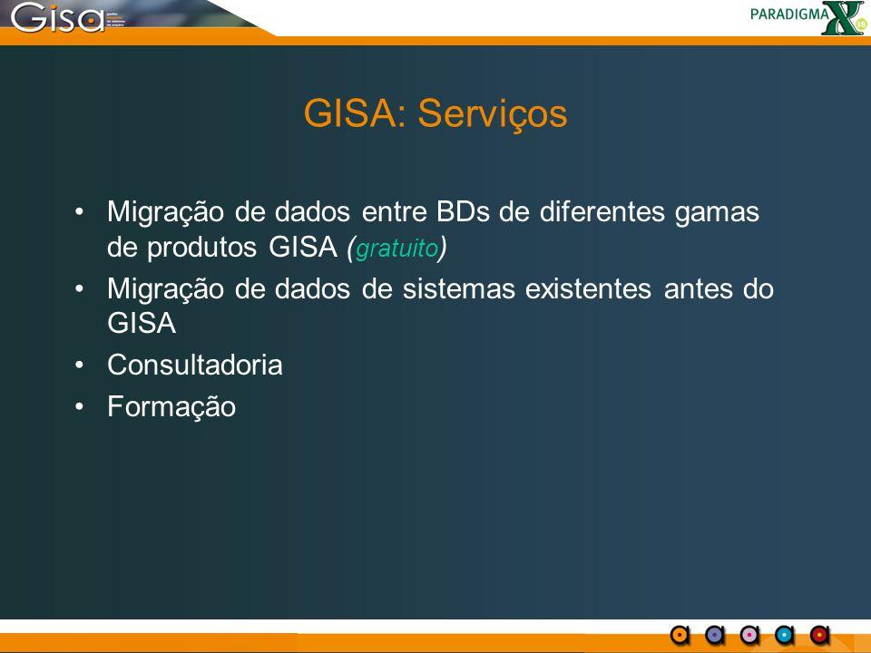 GISA: Serviços Migração de dados entre BDs de diferentes gamas de produtos GISA (gratuito) Migração de dados de sistemas existentes antes do GISA.