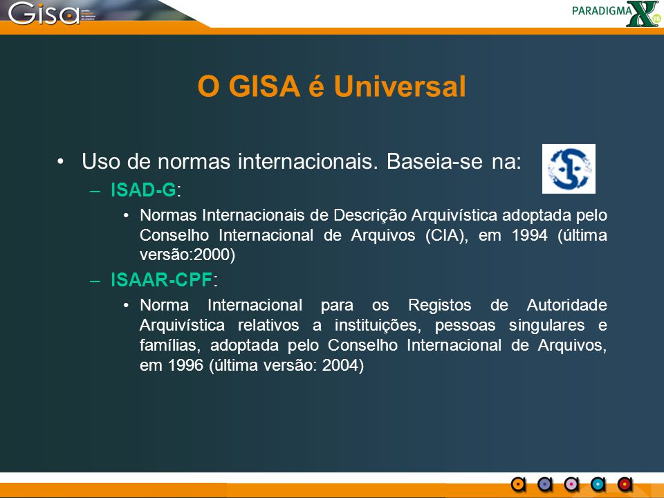 O GISA é Universal Uso de normas internacionais. Baseia-se na: ISAD-G: