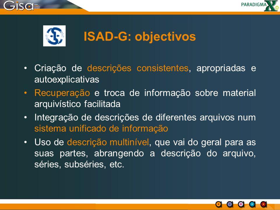 ISAD-G: objectivos Criação de descrições consistentes, apropriadas e autoexplicativas.
