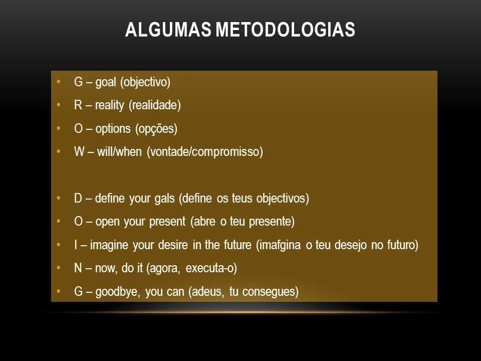 ALGUMAS METODOLOGIAS G – goal (objectivo) R – reality (realidade)