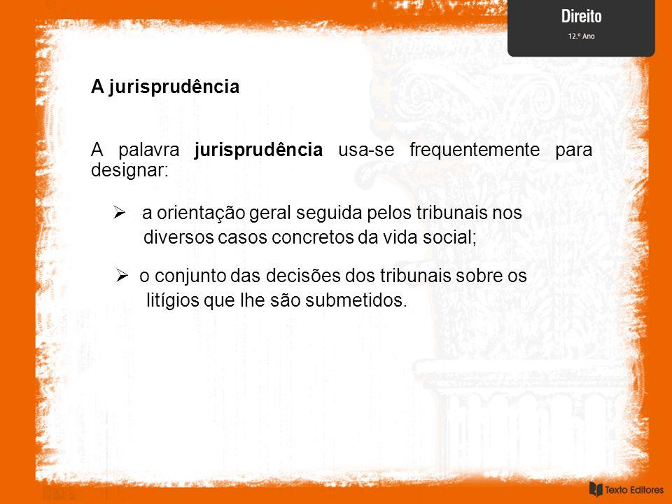 A jurisprudência A palavra jurisprudência usa-se frequentemente para designar: a orientação geral seguida pelos tribunais nos.