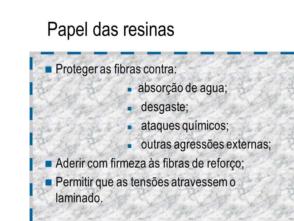 Papel das resinas Proteger as fibras contra: absorção de agua;