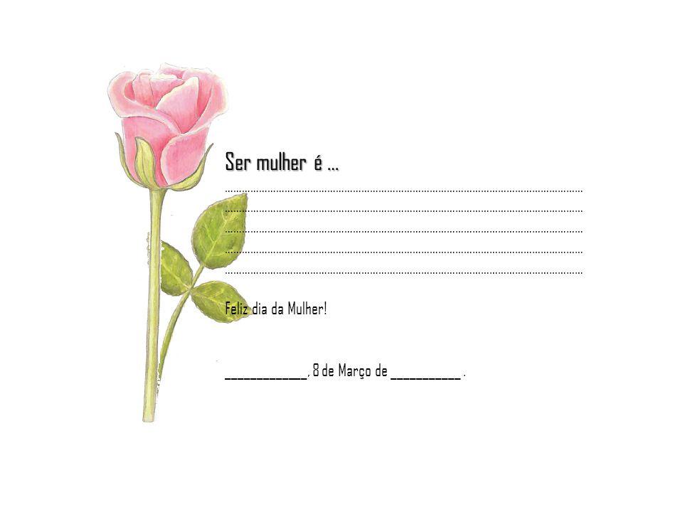 Ser mulher é … ………………………………………………………………………………………………………………