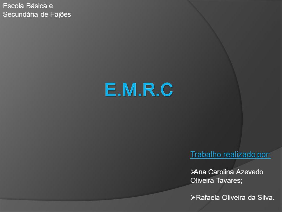 E.M.R.C Trabalho realizado por: Escola Básica e Secundária de Fajões
