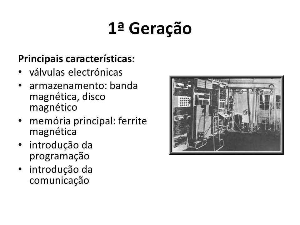 1ª Geração Principais características: válvulas electrónicas