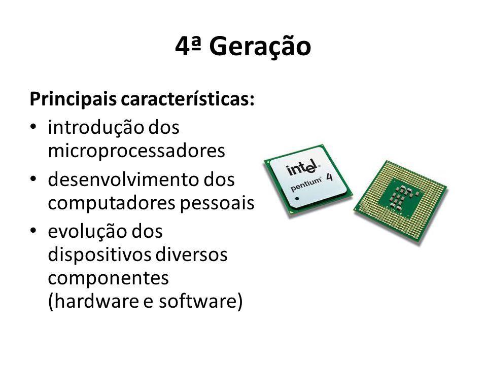 4ª Geração Principais características: