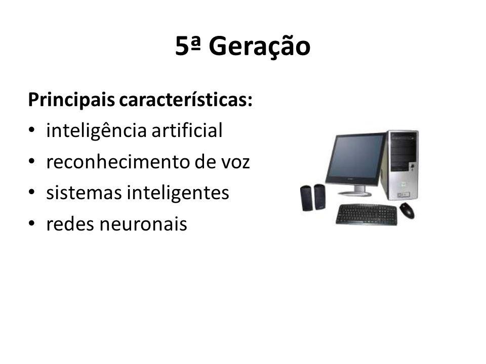 5ª Geração Principais características: inteligência artificial