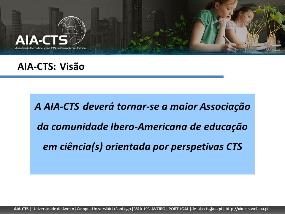 AIA-CTS: Visão A AIA-CTS deverá tornar-se a maior Associação da comunidade Ibero-Americana de educação em ciência(s) orientada por perspetivas CTS.