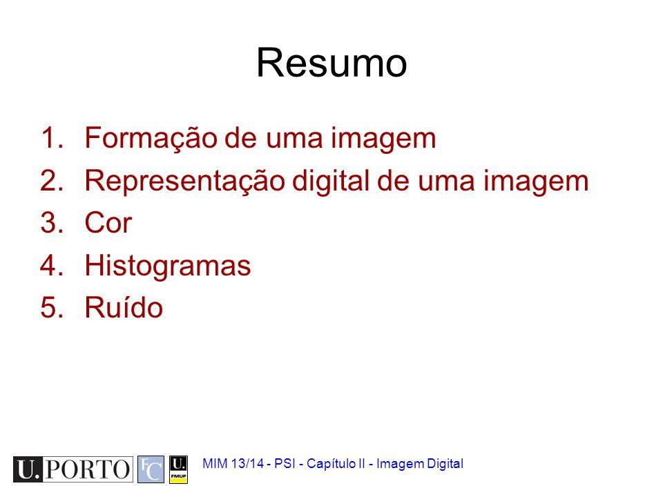 Resumo Formação de uma imagem Representação digital de uma imagem Cor