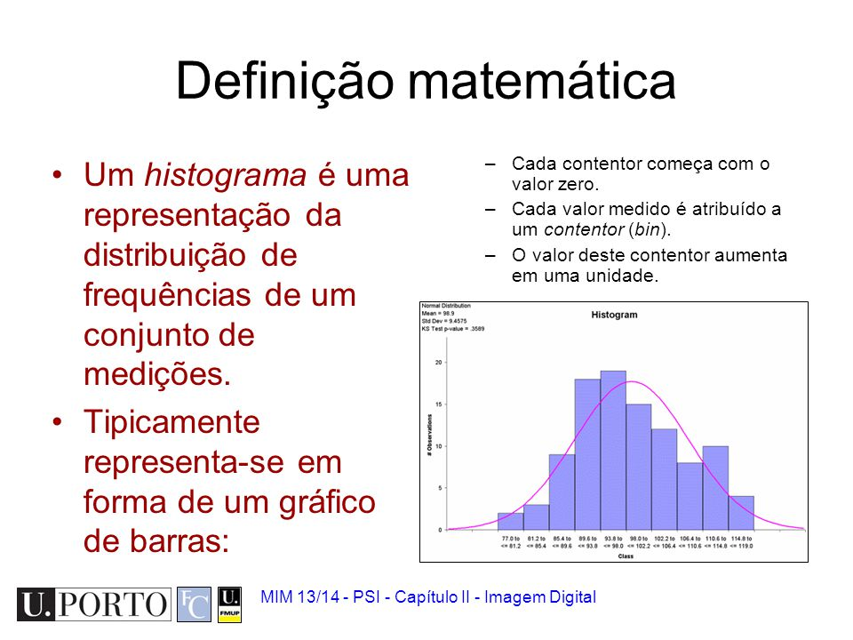 Definição matemática Um histograma é uma representação da distribuição de frequências de um conjunto de medições.