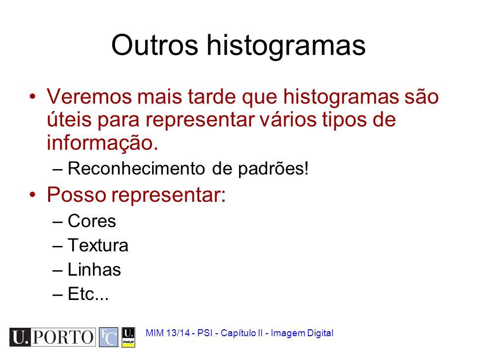 Outros histogramas Veremos mais tarde que histogramas são úteis para representar vários tipos de informação.