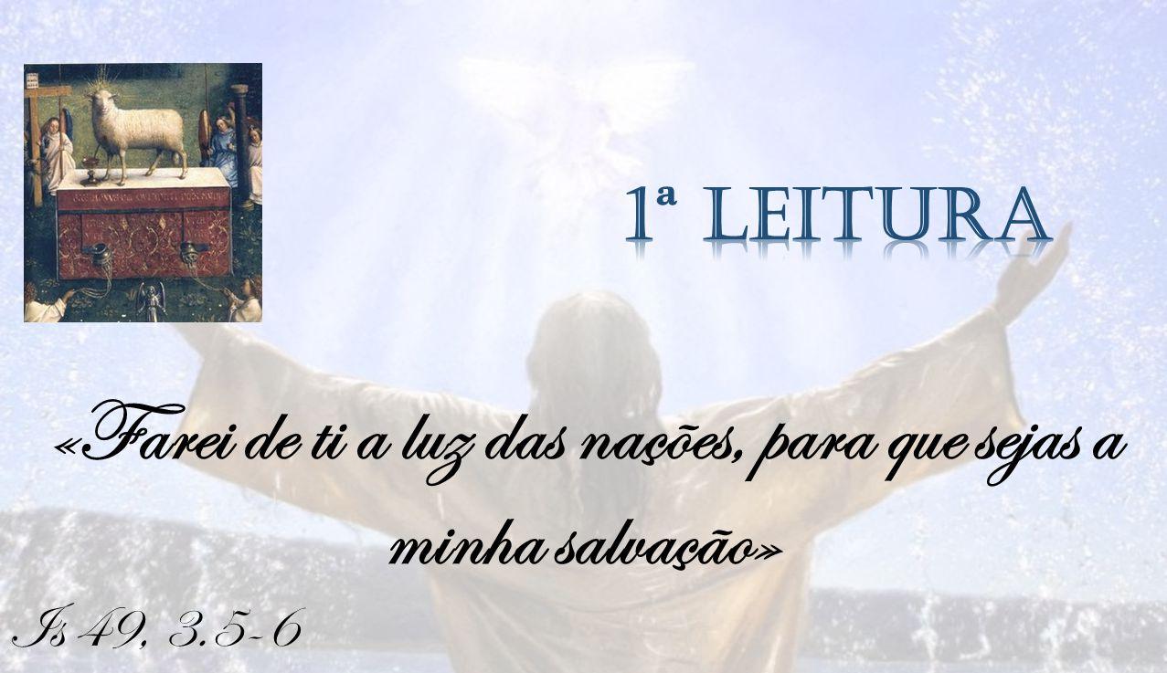 «Farei de ti a luz das nações, para que sejas a minha salvação»
