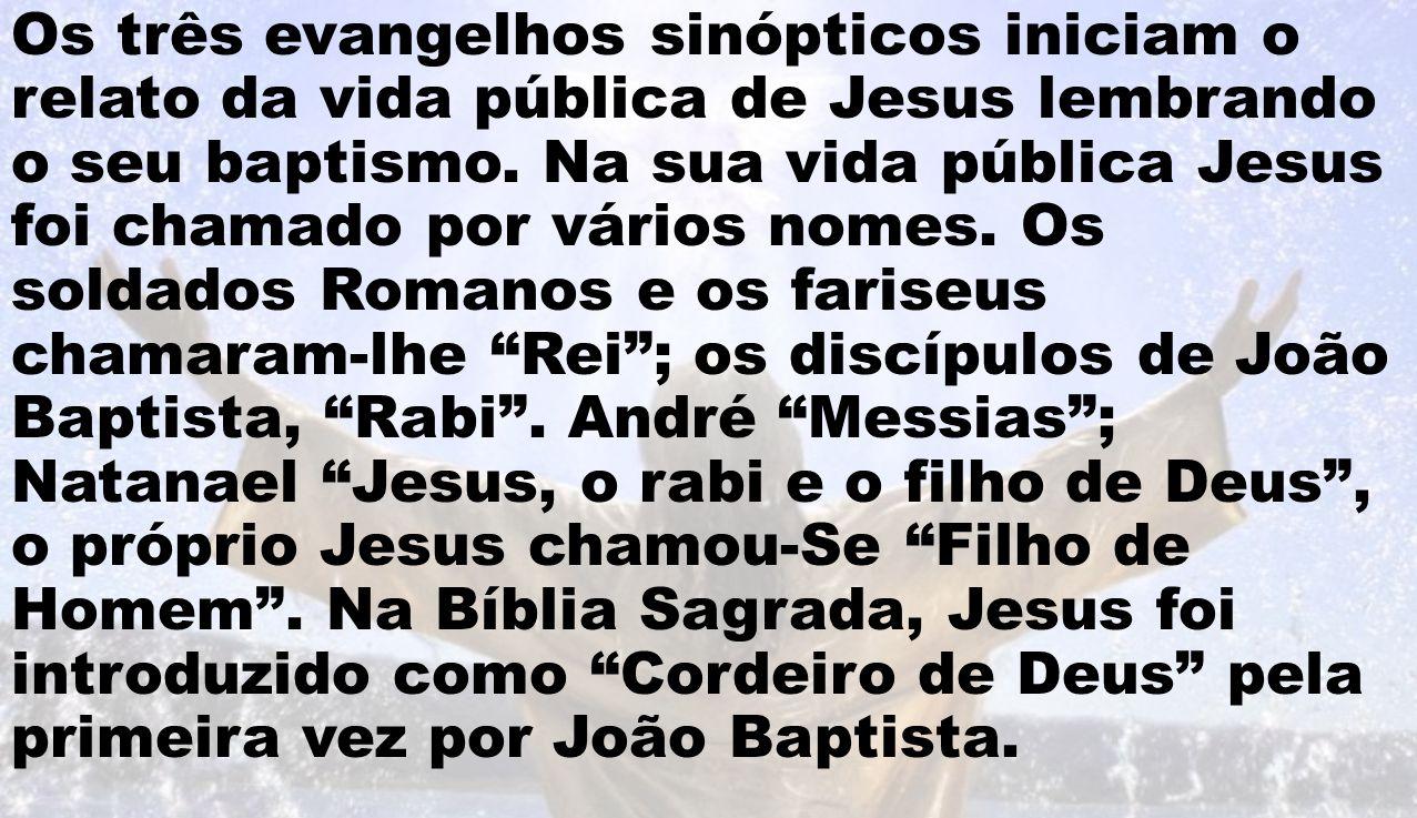 Os três evangelhos sinópticos iniciam o relato da vida pública de Jesus lembrando o seu baptismo.