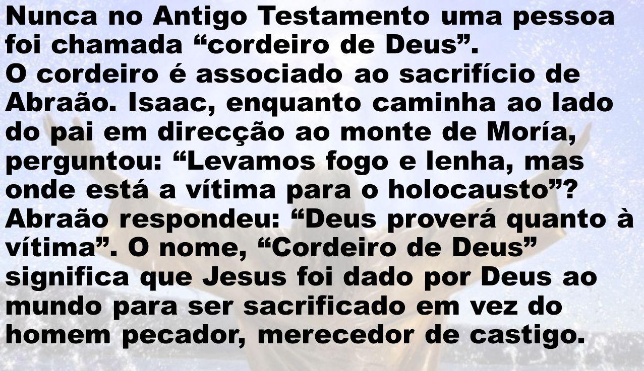 Nunca no Antigo Testamento uma pessoa foi chamada cordeiro de Deus