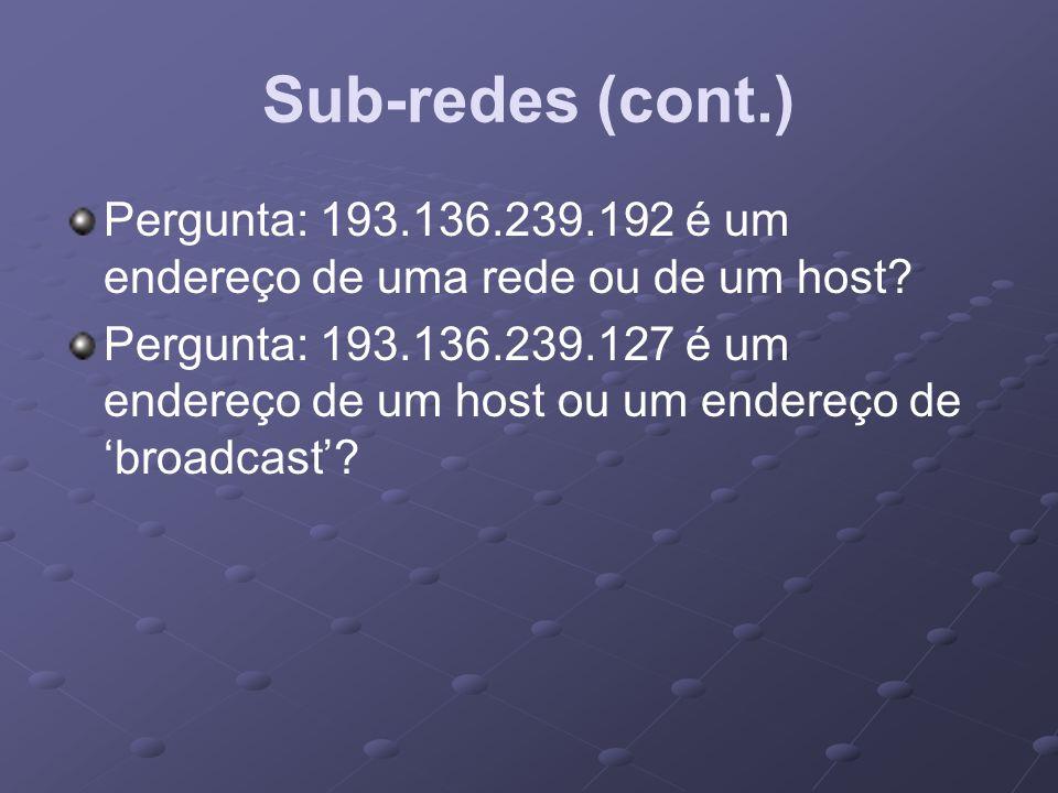 Sub-redes (cont.) Pergunta: 193.136.239.192 é um endereço de uma rede ou de um host
