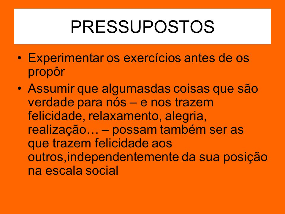 PRESSUPOSTOS Experimentar os exercícios antes de os propôr