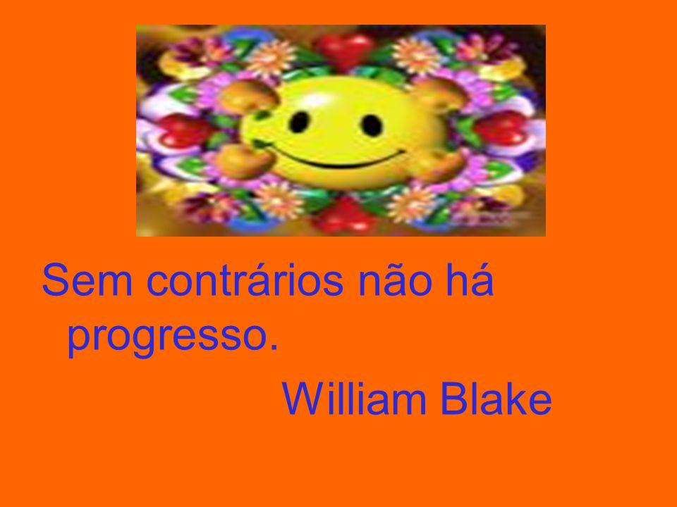 Sem contrários não há progresso.