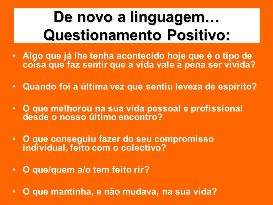 De novo a linguagem… Questionamento Positivo:
