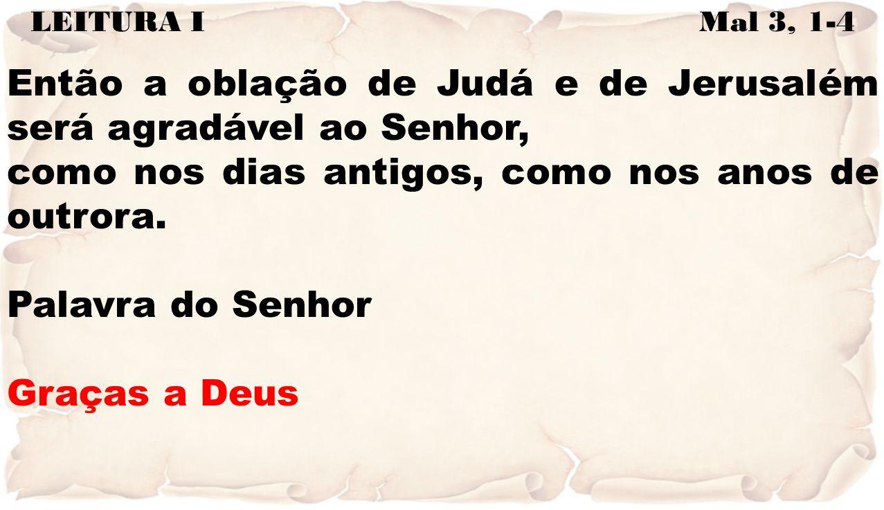 Então a oblação de Judá e de Jerusalém será agradável ao Senhor,