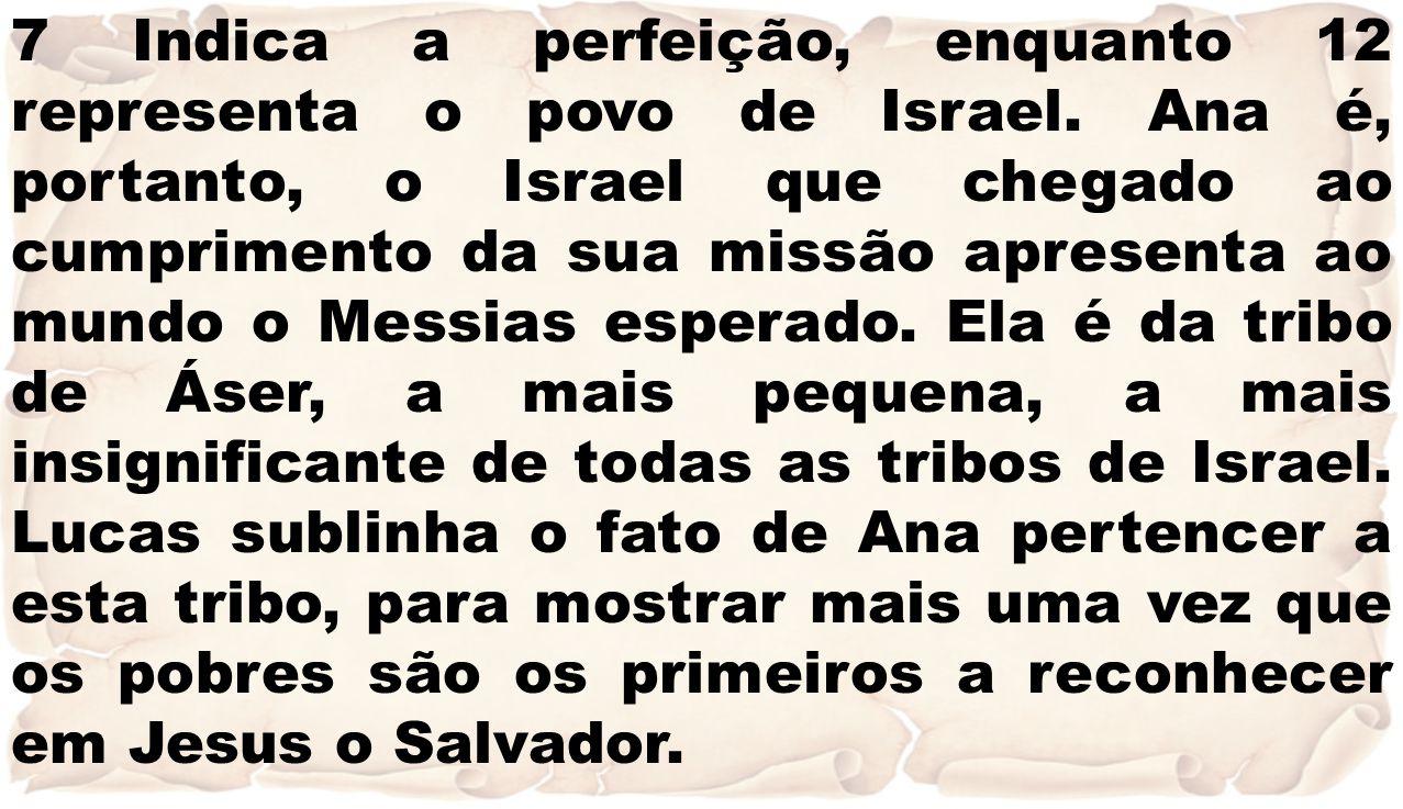 7 Indica a perfeição, enquanto 12 representa o povo de Israel