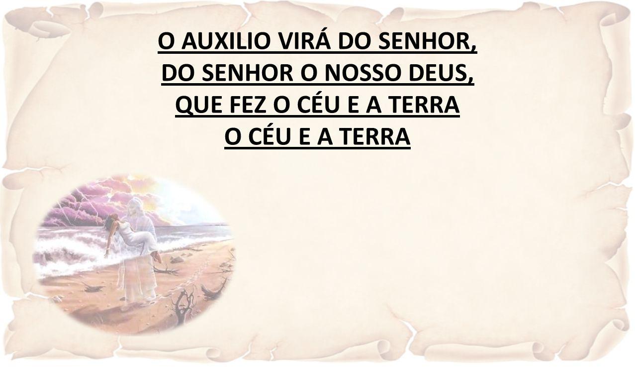 O AUXILIO VIRÁ DO SENHOR,