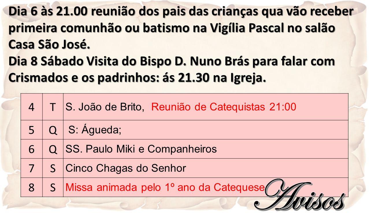 Dia 6 às 21.00 reunião dos pais das crianças qua vão receber primeira comunhão ou batismo na Vigília Pascal no salão Casa São José.