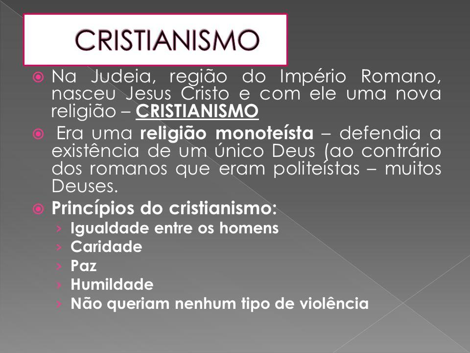 CRISTIANISMO Na Judeia, região do Império Romano, nasceu Jesus Cristo e com ele uma nova religião – CRISTIANISMO.