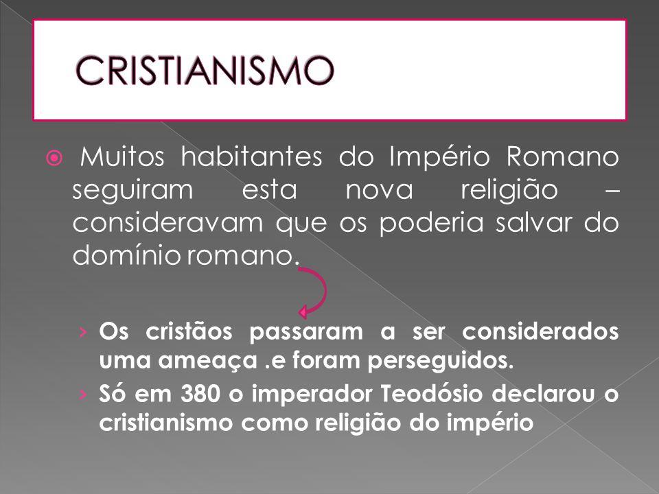 CRISTIANISMO Muitos habitantes do Império Romano seguiram esta nova religião – consideravam que os poderia salvar do domínio romano.