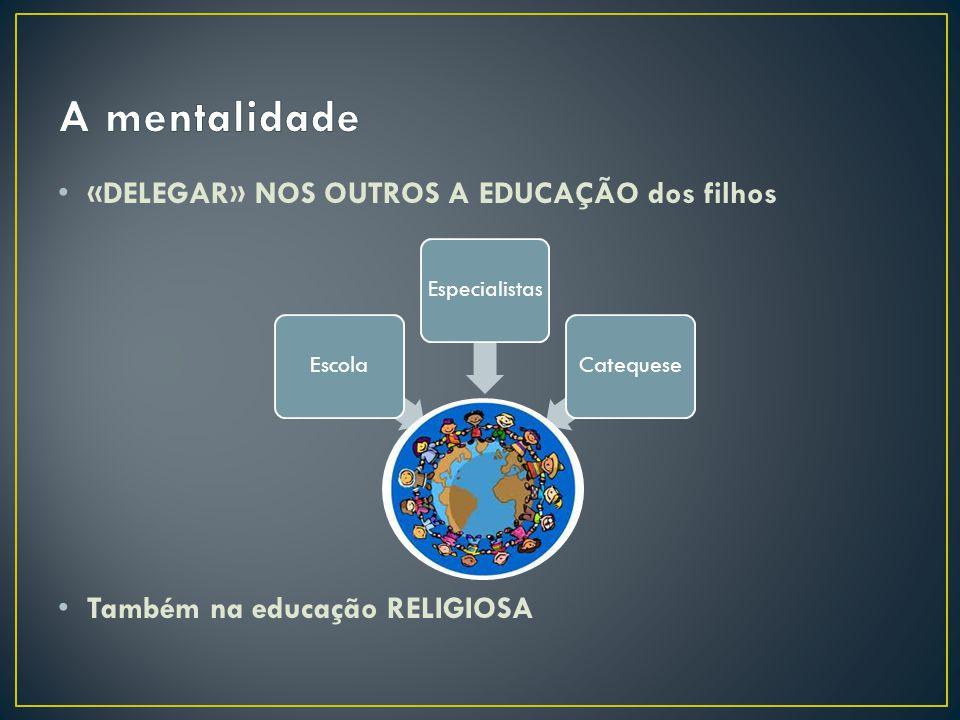 A mentalidade «DELEGAR» NOS OUTROS A EDUCAÇÃO dos filhos