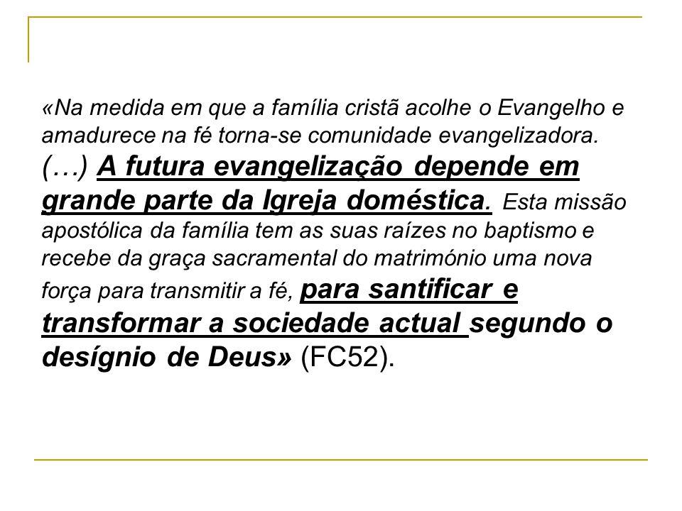 «Na medida em que a família cristã acolhe o Evangelho e amadurece na fé torna-se comunidade evangelizadora.