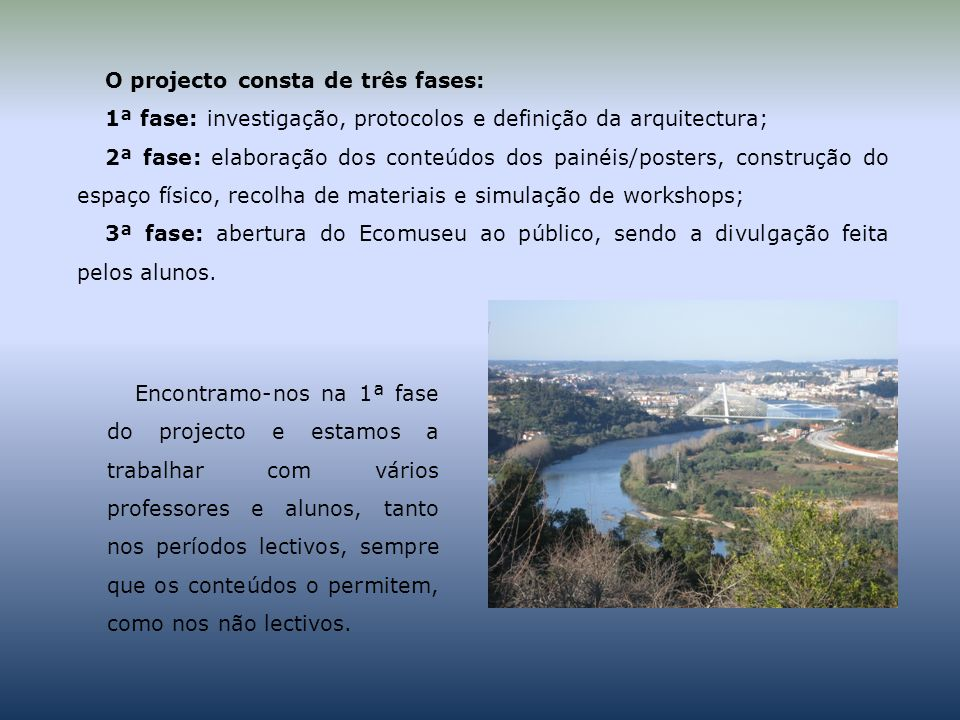 O projecto consta de três fases: