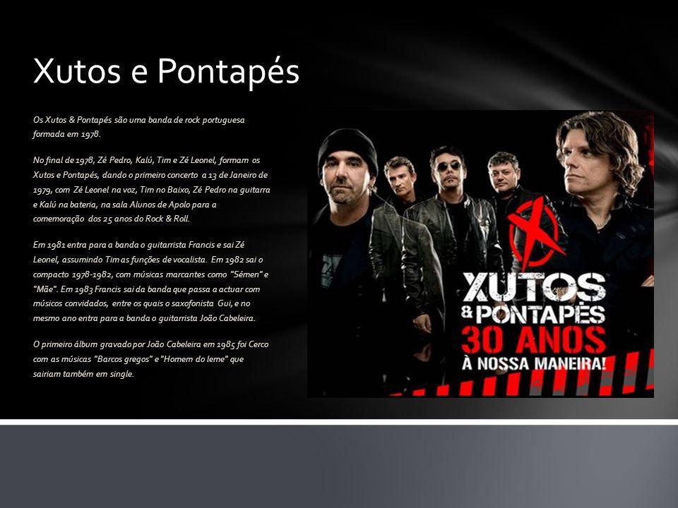Xutos e Pontapés Os Xutos & Pontapés são uma banda de rock portuguesa formada em 1978.