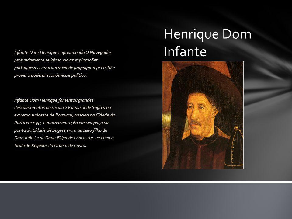Infante Dom Henrique cognominado O Navegador profundamente religioso via as explorações portuguesas como um meio de propagar a fé cristã e prover o poderio econômico e político.