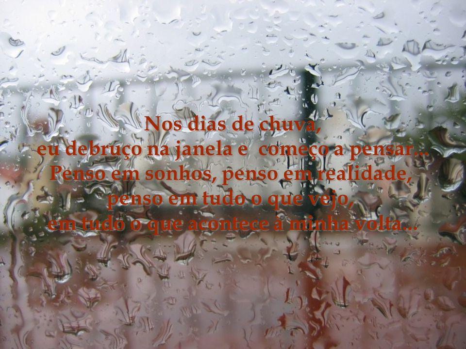 Nos dias de chuva, eu debruço na janela e começo a pensar...