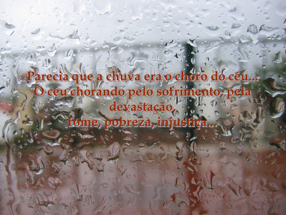 Parecia que a chuva era o choro do céu...