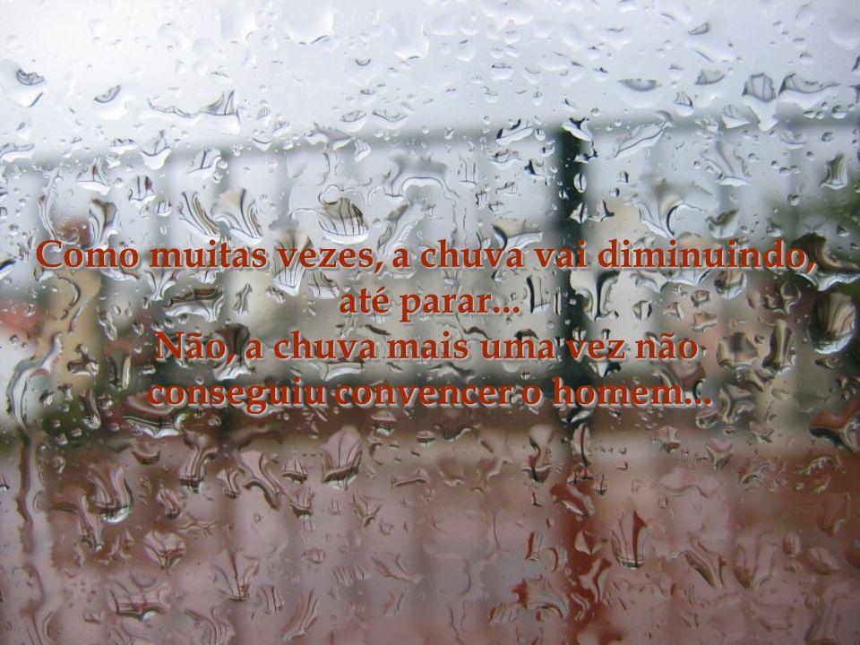 Como muitas vezes, a chuva vai diminuindo, até parar...