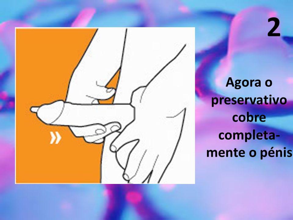 Agora o preservativo cobre completa-mente o pénis