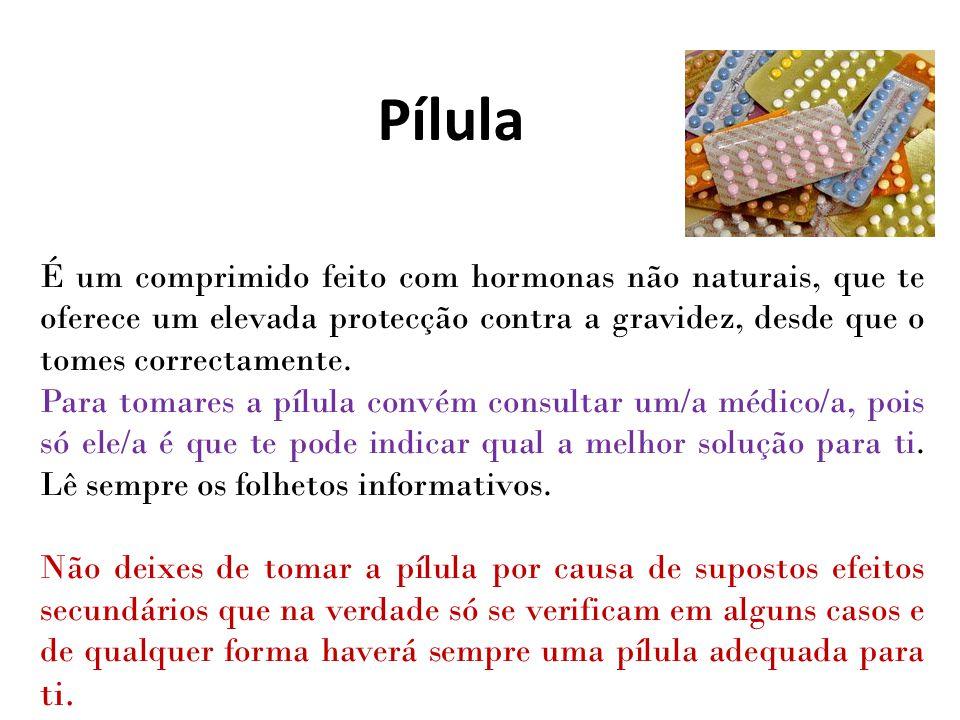 Pílula É um comprimido feito com hormonas não naturais, que te oferece um elevada protecção contra a gravidez, desde que o tomes correctamente.