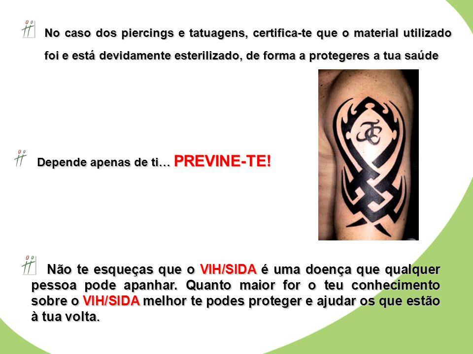 No caso dos piercings e tatuagens, certifica-te que o material utilizado foi e está devidamente esterilizado, de forma a protegeres a tua saúde