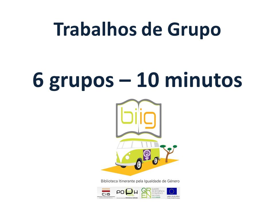 Trabalhos de Grupo 6 grupos – 10 minutos