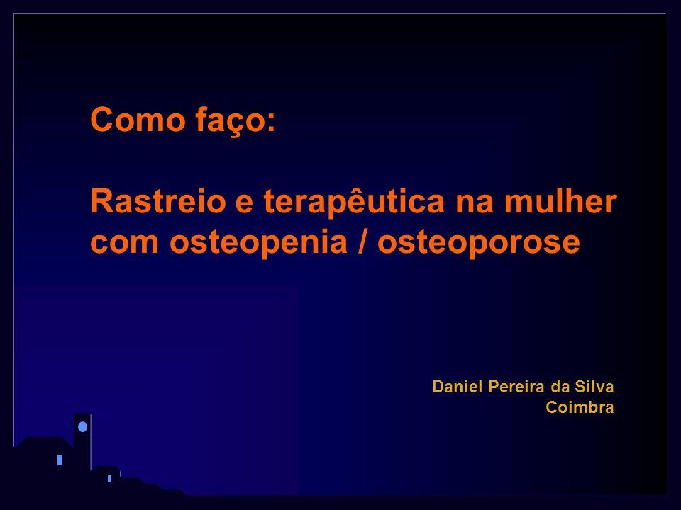 Rastreio e terapêutica na mulher com osteopenia / osteoporose